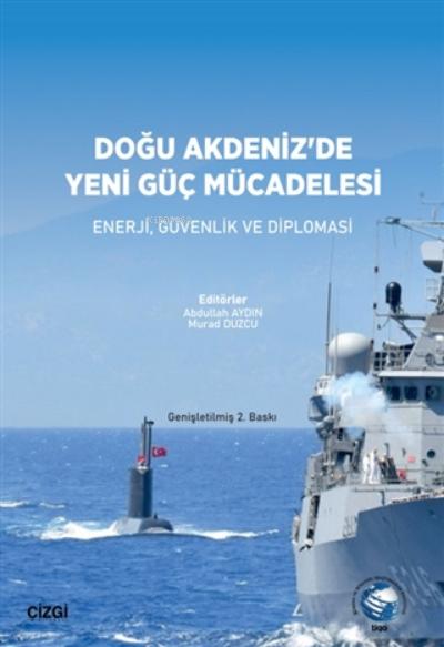 Doğu Akdeniz'de Yeni Güç Mücadelesi;Enerji, Güvenlik Ve Diplomasi