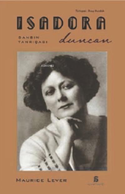 Isadora Duncan;Dansın Tanrıçası
