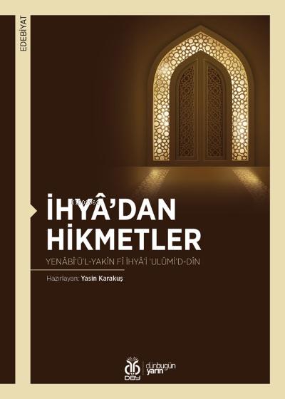 İhyâ'dan Hikmetler;Yenâbî'ü'l-Yakîn fî İhyâ'i 'Ulûmi'd-Dîn