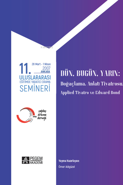 11. Uluslararası Eğitimde Yaratıcı Drama Semineri 28 Mart - 1 Nisan 2007;