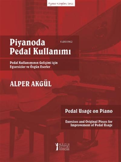 Piyanoda Pedal Kullanımı;Pedal Kullanımının Gelişimi İçin Egsersizler ve Özgün Eserler