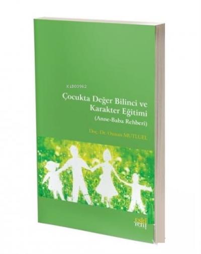 Çocukta Değer Bilinci ve Karakter Eğitimi ( Anne-Baba Rehberi )
