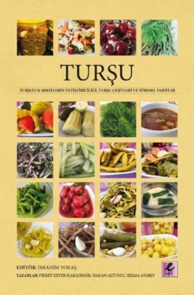 Turşu;Turşuluk Sebzelerin Yetiştiriciliği, Turşu Çeşitleri ve Yöresel Tarifler
