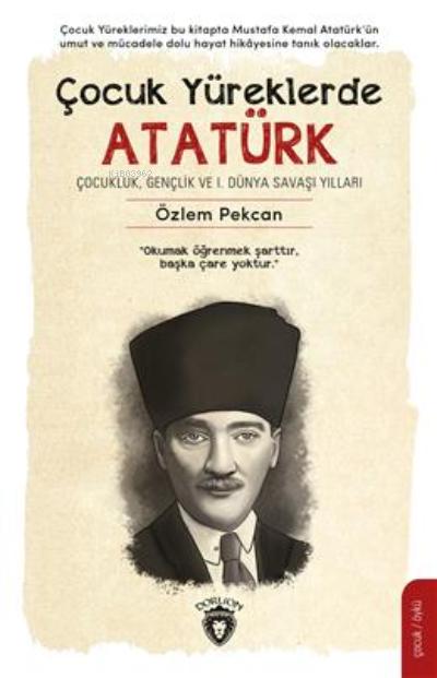 Çocuk Yüreklerde Atatürk;Çocukluk, Gençlik ve 1. Dünya Savaşı Yılları