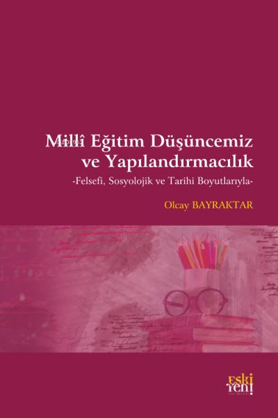 Milli Eğitim Düşüncemiz ve Yapılandırmacılık;Felsefi, Sosyolojik ve Tarihi Boyutlarıyla