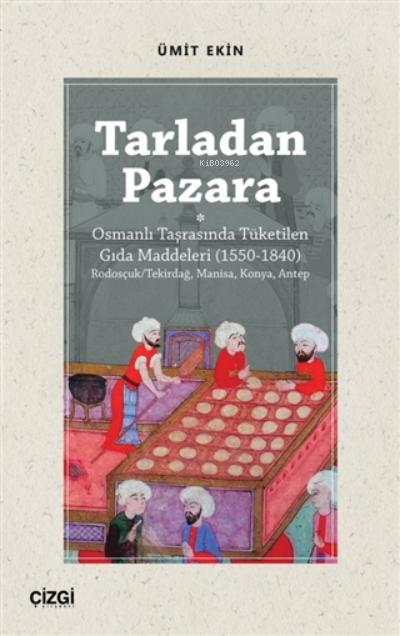 Tarladan Pazara;Osmanlı Taşrasında Tüketilen Gıda Maddeleri (1550-1840)