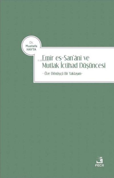 Emir es-San'ani ve Mutlak İctihad Düşüncesi;Öze Dönüşçü Bir Yaklaşım