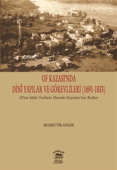 Of Kazası'nda Dini Yapılar ve Görevlileri (1691-1833) ;Of'un İskan Tarihine Hurufat Kayıtları'nın Katkısı