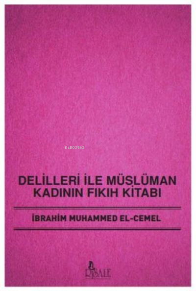 Delilleri İle Müslüman Kadının Fıkıh Kitabı