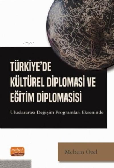 Türkiye'de Kültürel Diplomasi ve Eğitim Diplomasisi;Uluslararası Değişim Programları Ekseninde