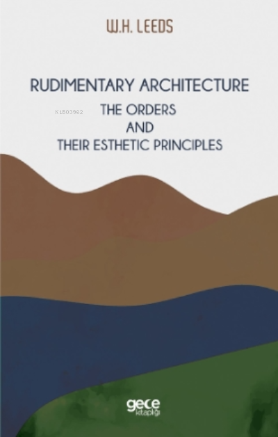 Rudimentary Architecture;The Orders And Their Esthetic Principles
