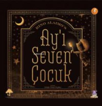 Ay'ı Seven Çocuk;The Boy Who Loved The Moon