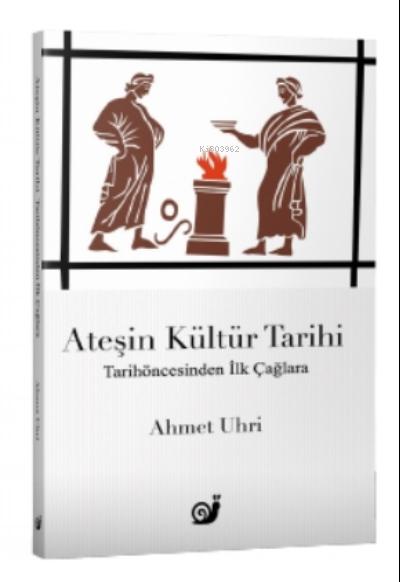 Ateşin Kültür Tarihi;Tarihöncesinden İlk Çağlara