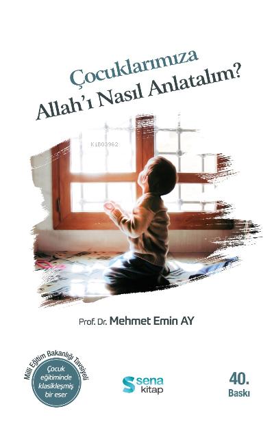 Çocuklarımıza Allah'ı Nasıl Anlatalım?;MEB Tavsiyeli - Çocuk Eğitiminde Klasikleşmiş Bir Eser