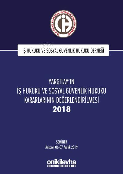 Yargıtay'ın İş Hukuku ve Sosyal Güvenlik Hukuku Kararlarının Değerlendirilmesi Semineri 2018