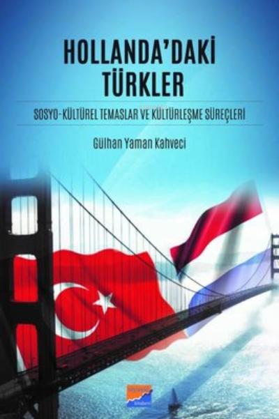 Hollanda'daki Türkler ;Sosyo-Kültürel Temaslar ve Kültürleşme Süreçleri