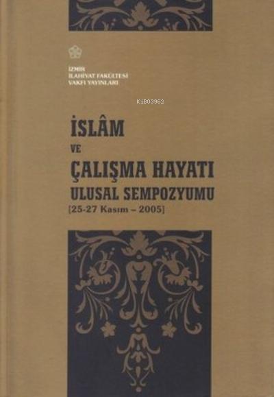 İslam ve Çalışma Hayatı Ulusal Sempozyumu 25-27 Kasım - 2005