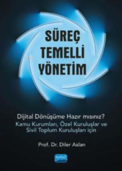 Süreç Temelli Yönetim;Dijital Dönüşüme Hazır mısınız? (Kamu Kurumları, Özel Kuruluşlar ve Sivil Toplum Kuruluşları İçin)