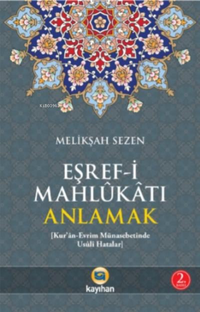 Eşref-i Mahlukatı Anlamak; Kur'an-Evrim Münasebetinde Usuli Hatalar