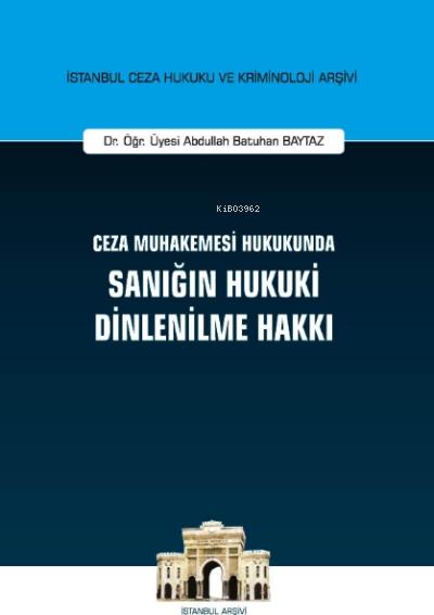 Ceza Muhakemesi Hukukunda Sanığın Hukuki Dinlenilme Hakkı İstanbul Ceza Hukuku Ve Kriminoloji Arşivi No: 41