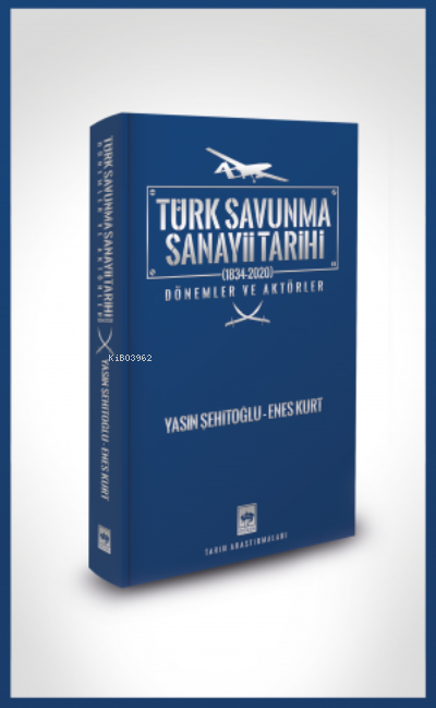 Türk Savunma Sanayii Tarihi;Dönemler ve Aktörler - (1834-2020)