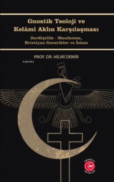 Gnostik Teoloji ve Kelâmî Aklın Karşılaşması;Zerdüştlük - Maniheizm, Hristiyan Gnostikler ve İslam