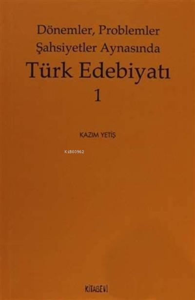 Dönemler, Problemler Şahsiyet Aynasında Türk Edebiyatı - 1