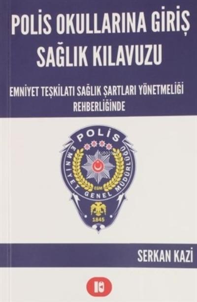 Polis Okullarına Giriş Sağlık Kılavuzu;Emniyet Teşkilatı Sağlık Şartları Yönetmeliği Rehberliğinde