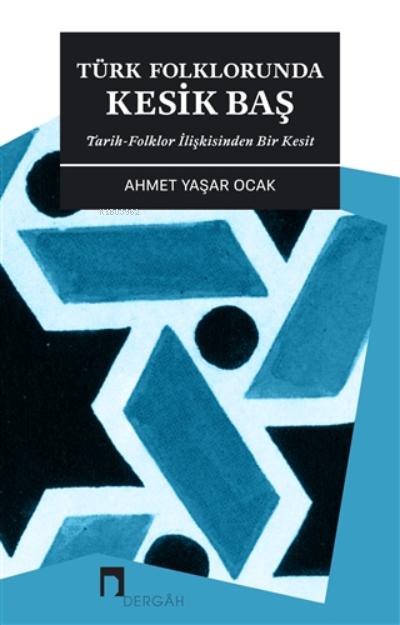 Türk Folklorunda Kesik Baş;Tarih-folklor İlişkisinden Bir Kesit