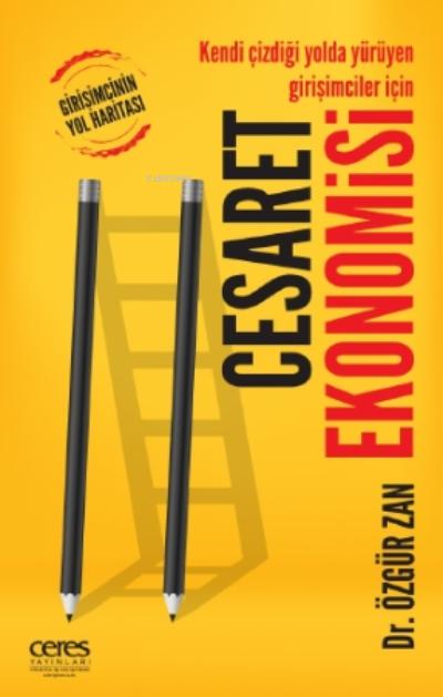 Cesaret Ekonomisi;Girişimcinin Yol Haritası Kendi Çizdiği Yolda Yürüyen Girişimciler İçin