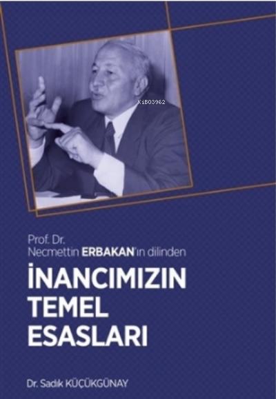 İnancımızın Temel Esasları;Prof. Dr. Necmettin Erbakan'ın Dilinden