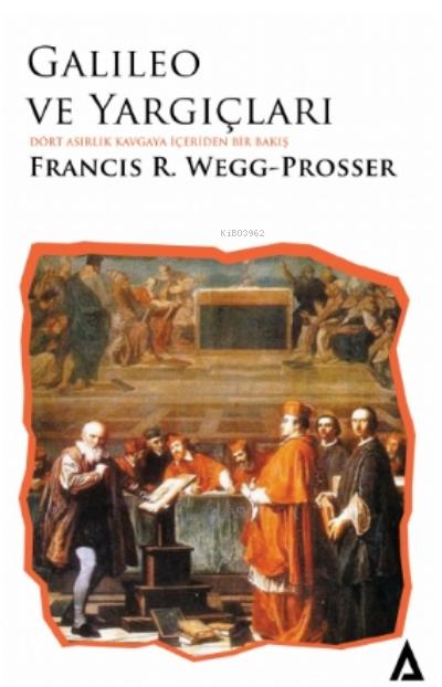 Galileo ve Yargıçları;Dört Asırlık Kavgaya İçeriden Bir Bakış