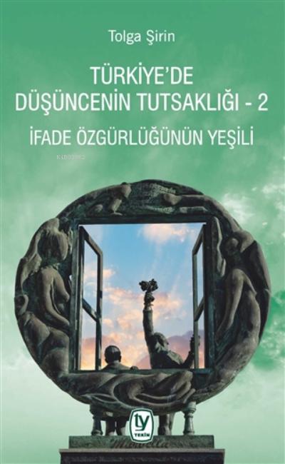 Türkiye'de Düşüncenin Tutsaklığı 2;İfade Özgürlüğünün Yeşili