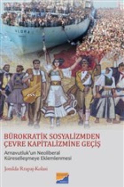 Bürokratik Sosyalizmden Çevre Kapitalizmine Geçiş;Arnavutluk'un Neoliberal Küreselleşmeye Eklemlenmesi