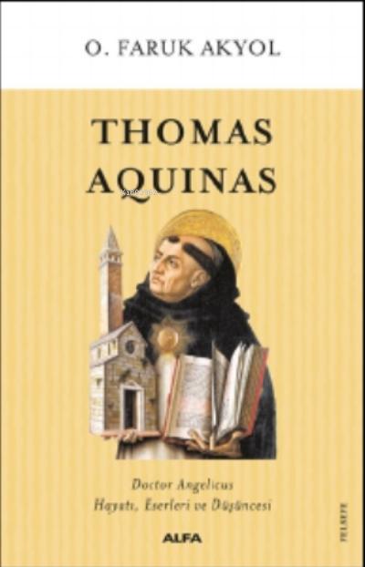 Thomas Aquinas;Doctor Angelicus Hayatı, Eserleri Ve Düşüncesi
