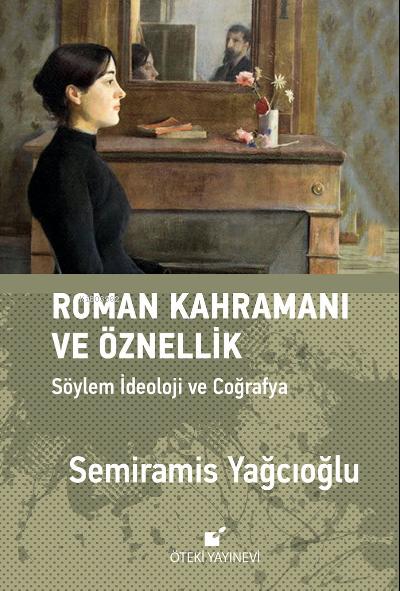 Roman Kahramını ve Öznellik;Söylem İdeoloji ve Coğrafya