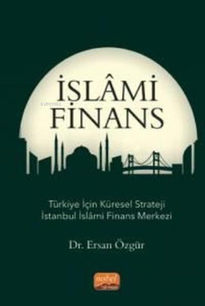 İslami Finans;Türkiye İçin Küresel Strateji İstanbul İslami Finans Merkezi