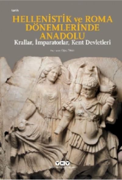 Hellenistik ve Roma Dönemlerinde Anadolu;Krallar, İmparatorlar, Kent Devletleri - Küçük Boy