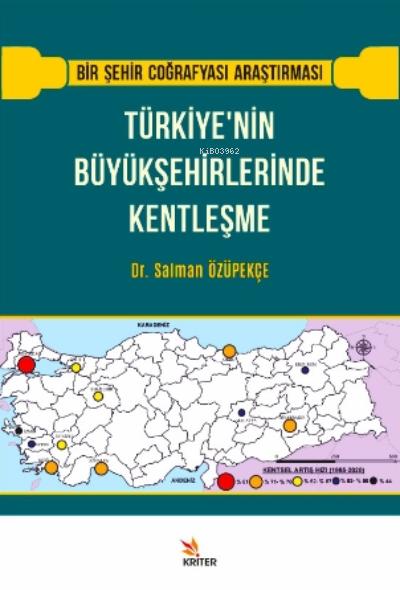 Türkiye'nin Büyükşehirlerinde Kentleşme;Bir Şehir Coğrafyası Araştırması