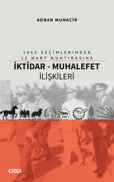 1965 Seçimlerinden 12 Mart Muhtırasına İktidar - Muhalefet İlişkileri