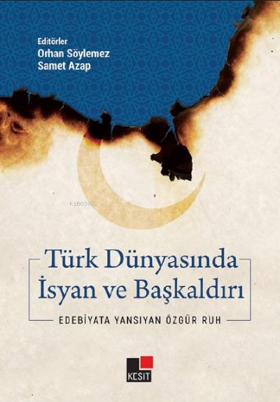 Türk Dünyasında İsyan ve Başkaldırı;Edebiyata Yansıyan Özgür Ruh