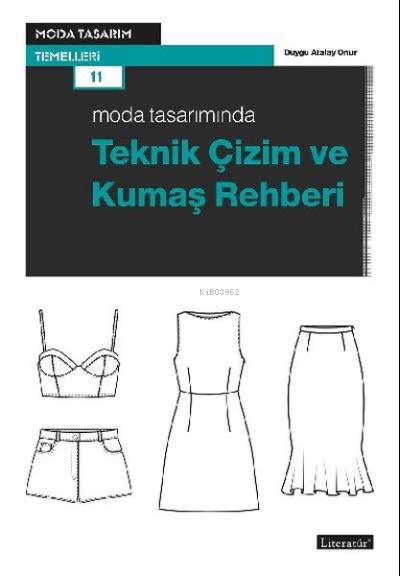Moda Tasarımında Teknik Çizim ve Kumaş Rehberi;Moda Tasarım Temelleri 11