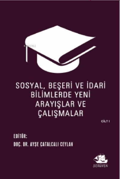 Sosyal, Beşeri ve İdari Bilimlerde Yeni Arayışlar ve Çalışmalar Cilt I