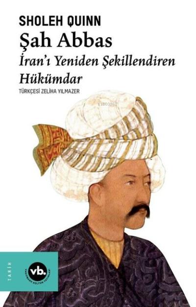 Şah Abbas: İranı Yeniden Şekillendiren Hükümdar