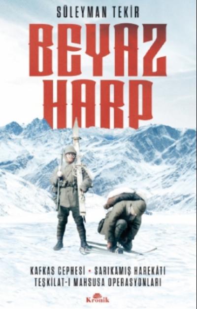 Beyaz Harp;Kafkas Cephesi - Sarıkamış Harekatı - Teşkilat-ı Mahsusa Operasyonları