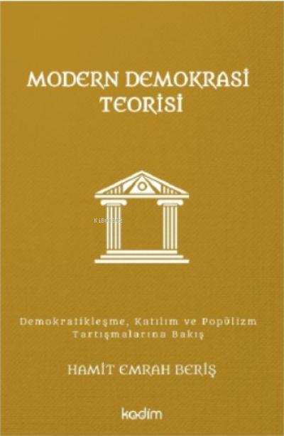 Modern Demokrasi Teorisi;Demokratikleşme, Katılım ve Popülizm Tartışmalarına Bakış