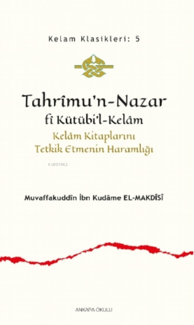 Tahrîmu'n- Nazar fî Kütübi'l- Kelâm;Kelâm Kitaplarını Tetkik Etmenin Haramlığı