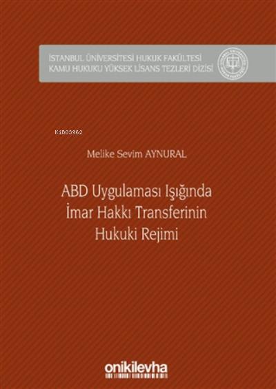 Abd Uygulaması Işığında İmar Hakkı Transferinin Hukuki Rejimi (ciltli)