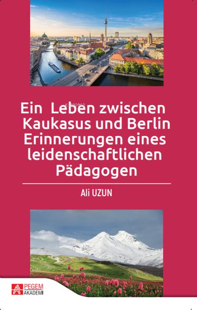 Ein Leben Zwischen Kaukasus und Berlin Erinnerungen Eines Leidenschaftlichen Pädagogen