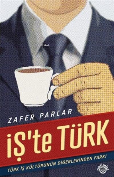 İş'te Türk ;Türk İş Kültürünün Diğerlerinden Farkı